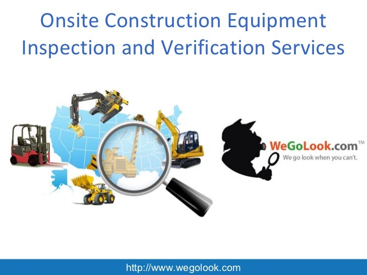 Onsite Construction EquipmentInspection and Verification Services           http://www.wegolook.com