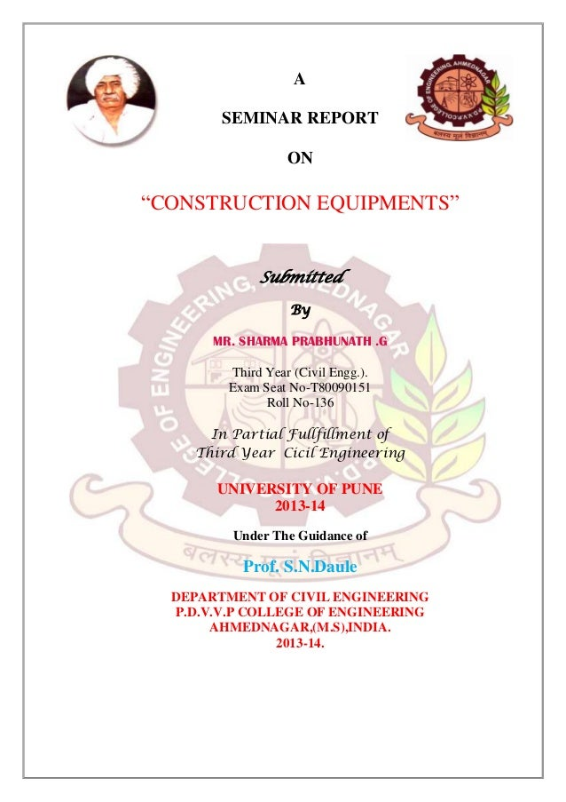 "A SEMINAR REPORT ON  ""CONSTRUCTION EQUIPMENTS"" Submitted By MR. SHARMA PRABHUNATH .G Third Year (Civil Engg.). Exam Seat N..."