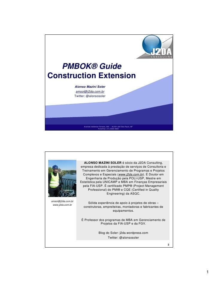 PMBOK® Guide Construction Extension                     Alonso Mazini Soler                      amsol@j2da.com.br        ...