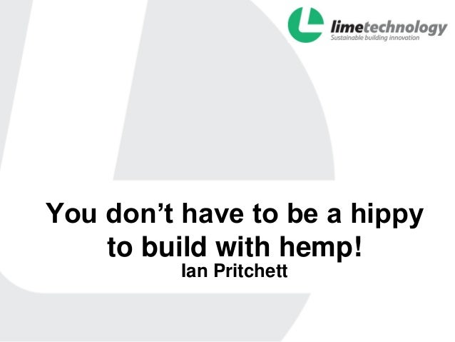 You don't have to be a hippy    to build with hemp!          Ian Pritchett