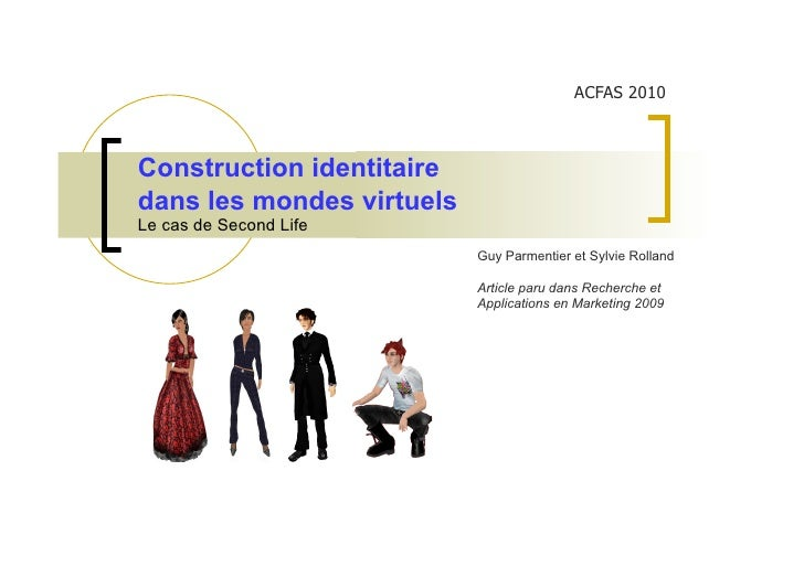 ACFAS 2010    Construction identitaire dans les mondes virtuels Le cas de Second Life                            Guy Parme...