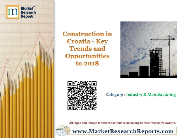 Construction in Croatia - Key Trends and Opportunities to 2018