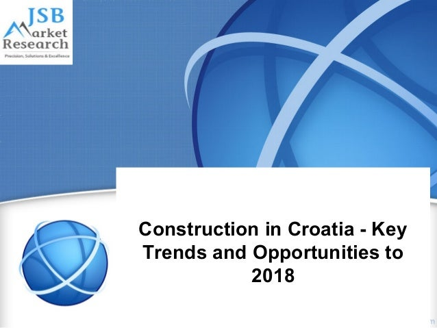 Construction in croatia   key trends and opportunities to 2018