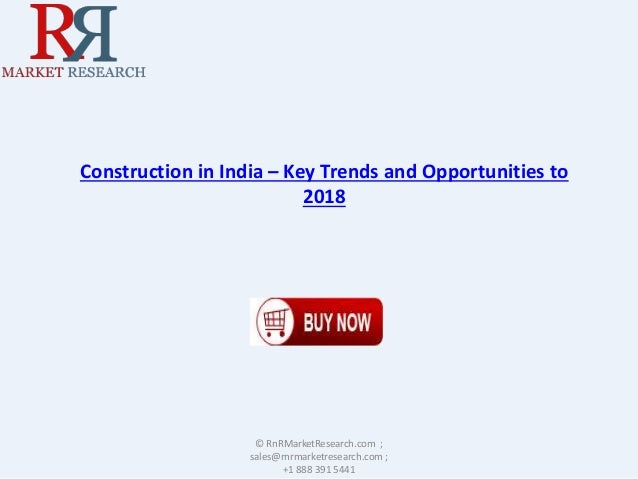 Construction in India – Key Trends and Opportunities to 2018 © RnRMarketResearch.com ; sales@rnrmarketresearch.com ; +1 88...