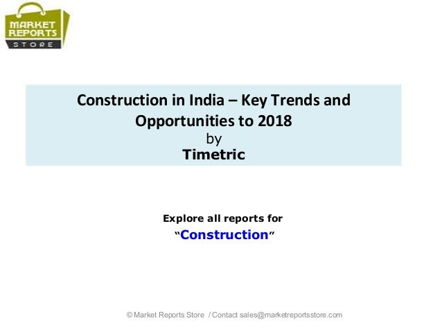 """Construction in India – Key Trends and Opportunities to 2018 by Timetric Explore all reports for """"Construction"""" © Market R..."""