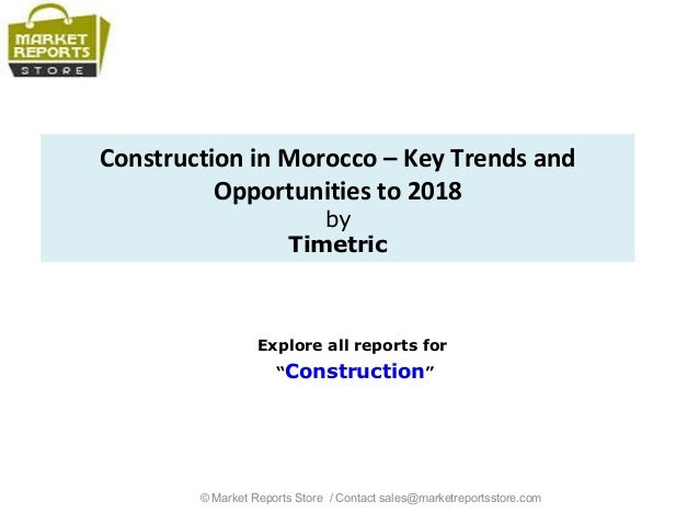 "Construction in Morocco – Key Trends and Opportunities to 2018 by Timetric Explore all reports for ""Construction"" © Market..."