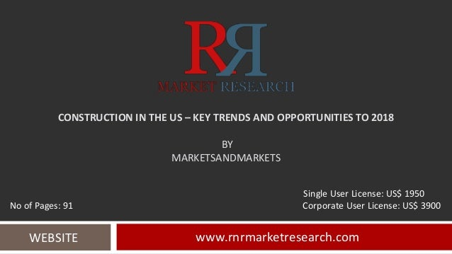 CONSTRUCTION IN THE US – KEY TRENDS AND OPPORTUNITIES TO 2018 BY MARKETSANDMARKETS www.rnrmarketresearch.comWEBSITE Single...