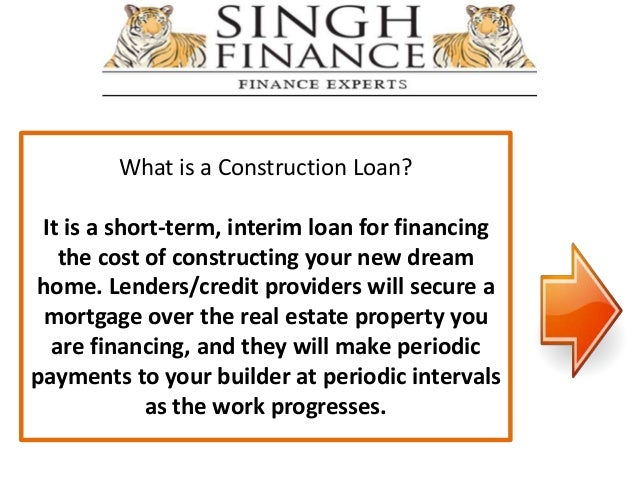 What Is A Construction Loan It Is A Short Term Interim Loan For