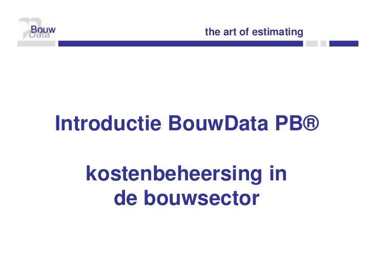the art of estimatingIntroductie BouwData PB®  kostenbeheersing in    de bouwsector