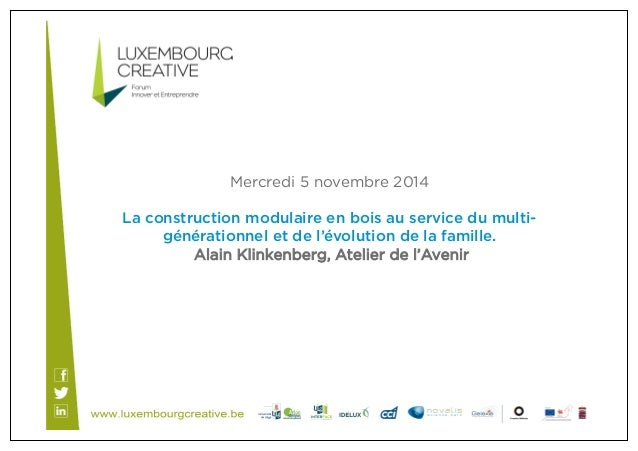 Mercredi 5 novembre 2014  La construction modulaire en bois au service du multi-générationnel  et de l'évolution de la fam...