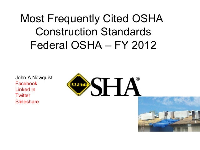 Most Frequently Cited OSHAConstruction StandardsFederal OSHA – FY 2012John A NewquistFacebookLinked InTwitterSlideshare