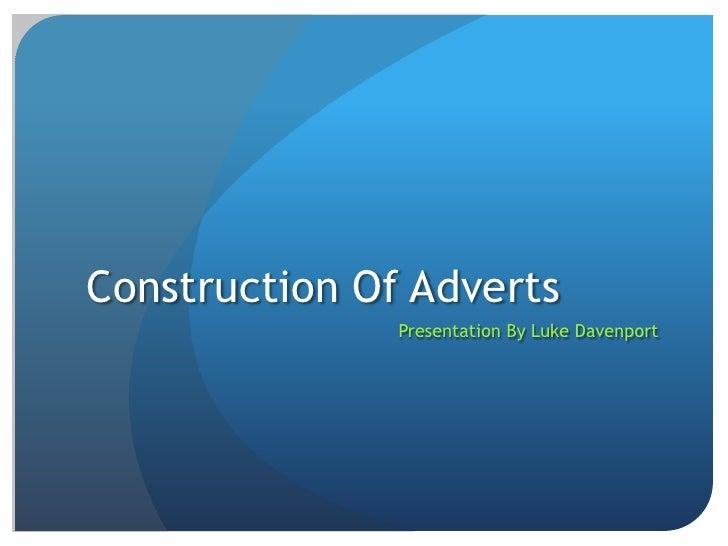 Construction Of Adverts<br />Presentation By Luke Davenport<br />