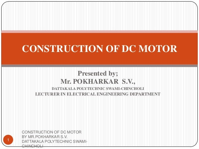 Presented by;Mr. POKHARKAR S.V.,DATTAKALA POLYTECHNIC SWAMI-CHINCHOLILECTURER IN ELECTRICAL ENGINEERING DEPARTMENTCONSTRUC...