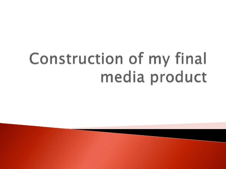 Construction of my final media product<br />