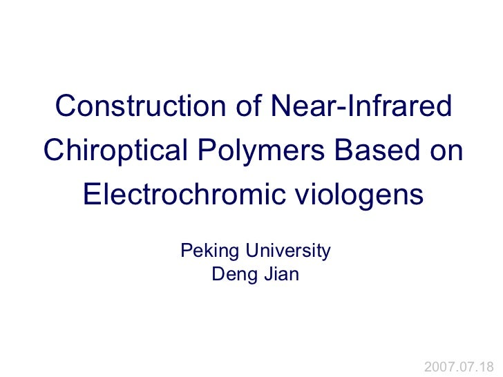 Construction of Near-Infrared Chiroptical Polymers Based on Electrochromic viologens Peking University Deng Jian 2007.07.18