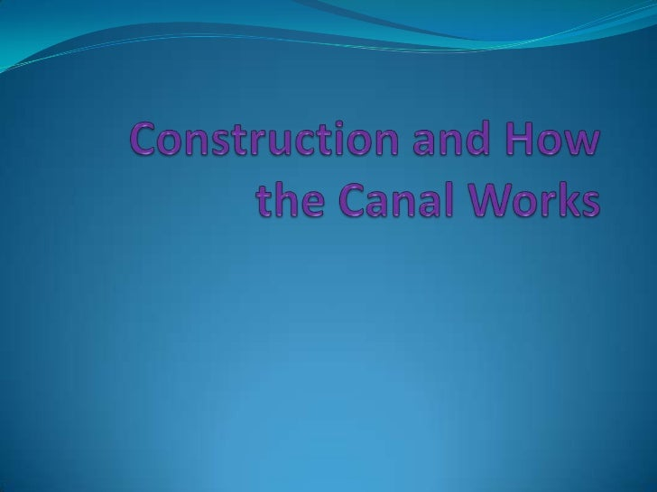 Construction and How the Canal Works<br />