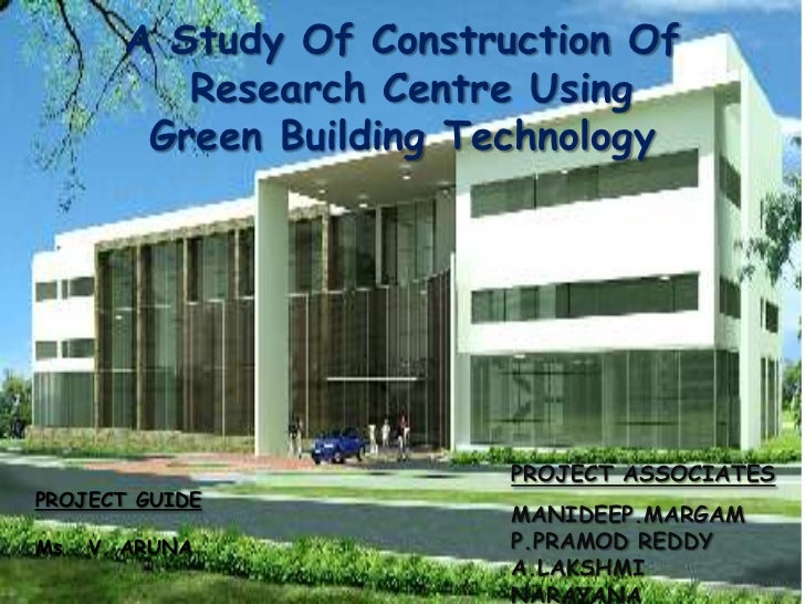 A Study Of Construction Of          Research Centre Using        Green Building Technology                         PROJECT...