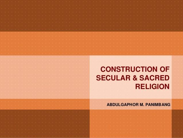 CONSTRUCTION OFSECULAR & SACRED         RELIGION  ABDULGAPHOR M. PANIMBANG