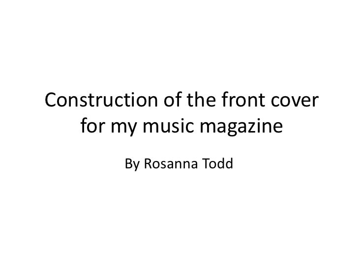 Construction of the front cover   for my music magazine         By Rosanna Todd