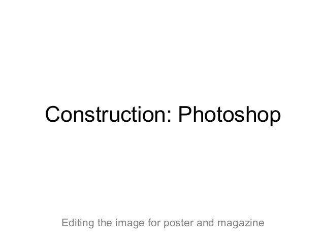 Construction: Photoshop Editing the image for poster and magazine