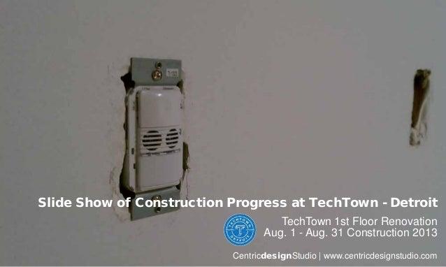 Slide Show of Construction Progress at TechTown - Detroit TechTown 1st Floor Renovation Aug. 1 - Aug. 31 Construction 2013...