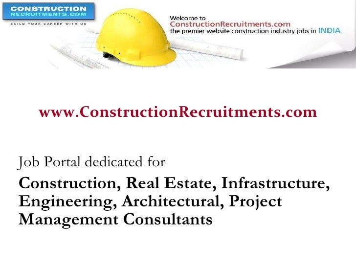 www.ConstructionRecruitments.com Job Portal dedicated for  Construction, Real Estate, Infrastructure, Engineering, Archite...