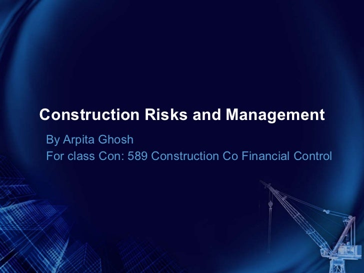 Construction Risks and Management By Arpita Ghosh For class Con: 589 Construction Co Financial Control