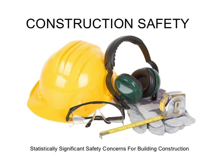 CONSTRUCTION SAFETY Statistically Significant Safety Concerns For Building Construction