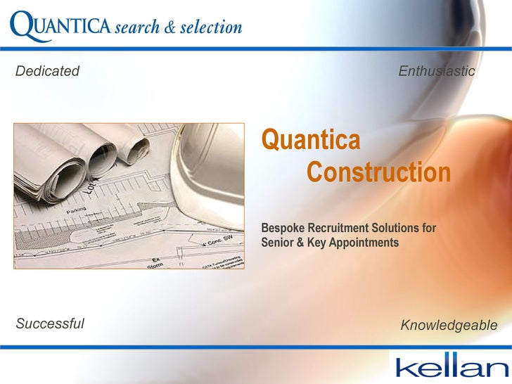 Quantica  Construction Bespoke Recruitment Solutions for  Senior & Key Appointments Knowledgeable Dedicated Enthusiastic S...