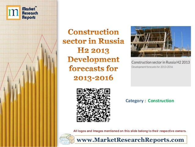 Construction sector in Russia H2 2013- Development forecasts for 2013-2016