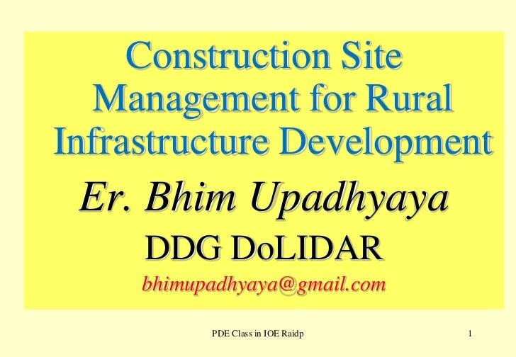 Construction Site  Management for Rural Infrastructure Development<br />Er. BhimUpadhyaya<br />DDG DoLIDAR<br />bhimupadhy...