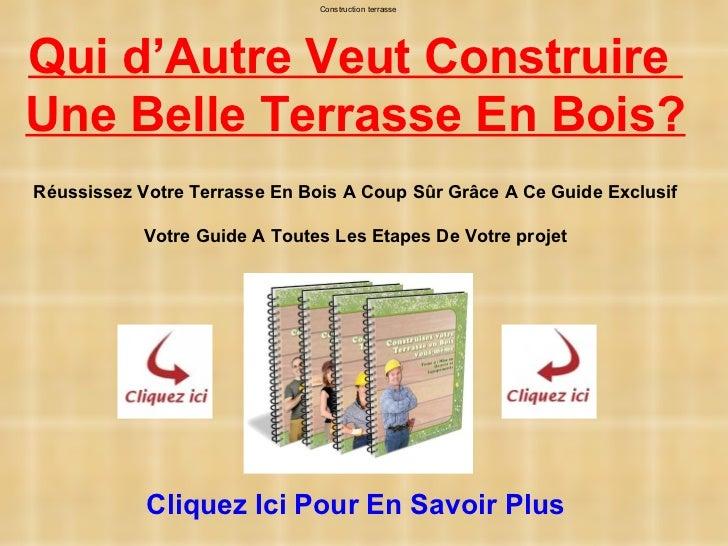 Construction terrasseQui d'Autre Veut ConstruireUne Belle Terrasse En Bois?Réussissez Votre Terrasse En Bois A Coup Sûr Gr...