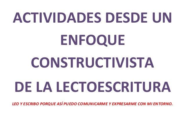 ACTIVIDADES DESDE UN ENFOQUE CONSTRUCTIVISTA DE LA LECTOESCRITURA LEO Y ESCRIBO PORQUE ASÍ PUEDO COMUNICARME Y EXPRESARME ...