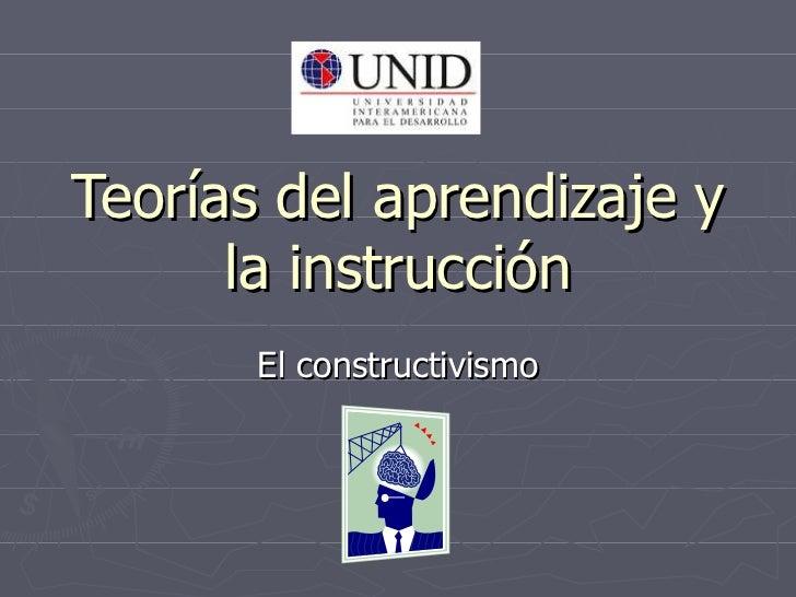 Teorías del aprendizaje y la instrucción El constructivismo