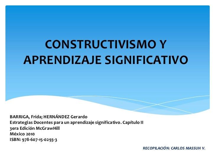 CONSTRUCTIVISMO Y      APRENDIZAJE SIGNIFICATIVOBARRIGA, Frida; HERNÁNDEZ GerardoEstrategias Docentes para un aprendizaje ...
