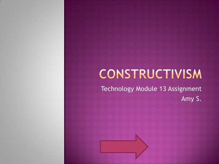Constructivism<br />Technology Module 13 Assignment<br />Amy S.<br />