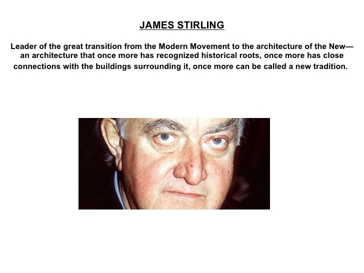 JAMES STIRLING Leader of the great transition from the Modern Movement to the architecture of the New— an architecture tha...