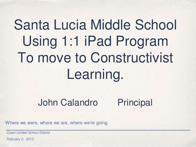 Santa Lucia Middle School     Using 1:1 iPad Program    To move to Constructivist            Learning.                    ...