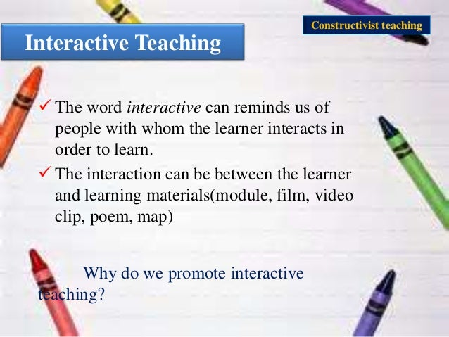 "constructivist teaching A few weeks ago, i decided to share some of my knowledge on the subject of student-centered or ""constructivist"" teaching with my colleagues here at knewton in a lunch-time ""brown bag"" presentation the following post covers approximately the first half of my presentation, with a second part to follow."