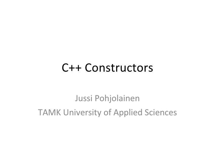 C++ Constructors Jussi Pohjolainen TAMK University of Applied Sciences