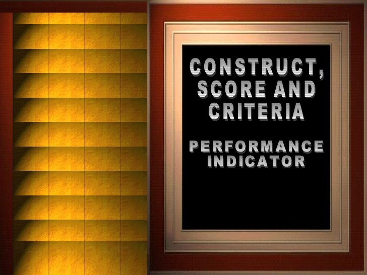 CONSTRUCT, SCORE AND CRITERIA PERFORMANCE INDICATOR