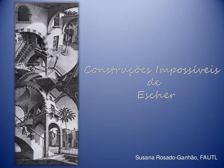 À Descoberta das Rotas Matemáticas da UTL - As Construções Impossíveis de Escher