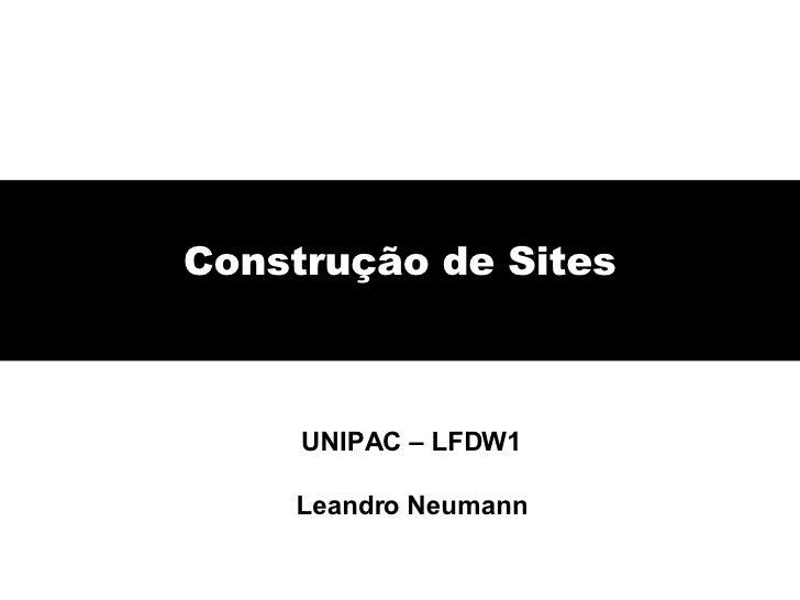 Construção de Sites UNIPAC – LFDW1 Leandro Neumann