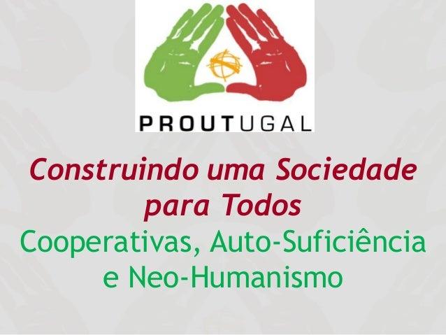 Construindo uma Sociedade para Todos Cooperativas, Auto-Suficiência e Neo-Humanismo