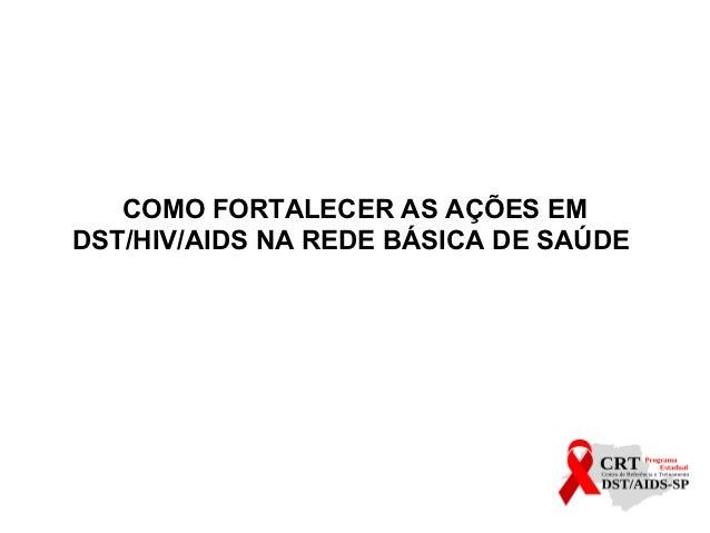 COMO FORTALECER AS AÇÕES EMDST/HIV/AIDS NA REDE BÁSICA DE SAÚDE