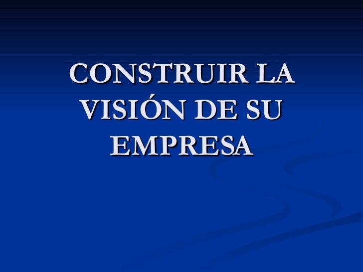 CONSTRUIR LA VISIÓN DE SU EMPRESA