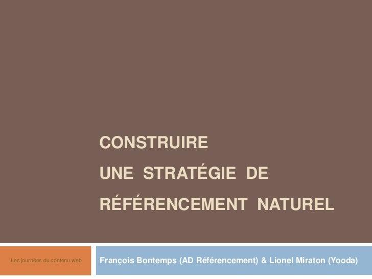 Construireune  stratégie  de référencement  naturel<br />François Bontemps (AD Référencement) & Lionel Miraton (Yooda)<br ...