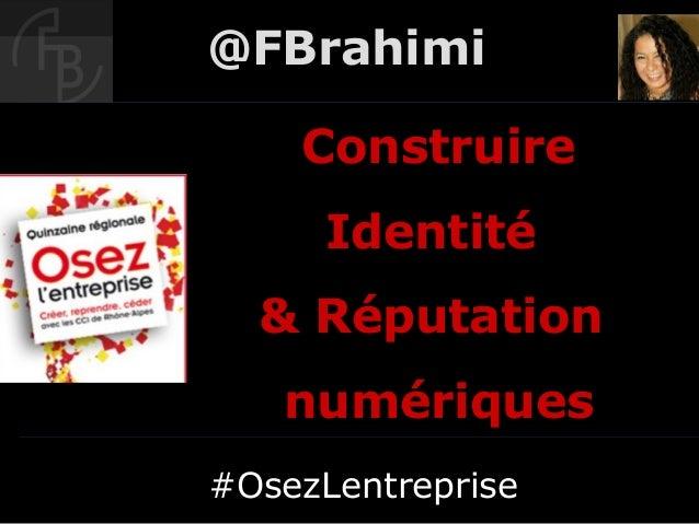 @FBrahimi    Construire      Identité  & Réputation   numériques#OsezLentreprise