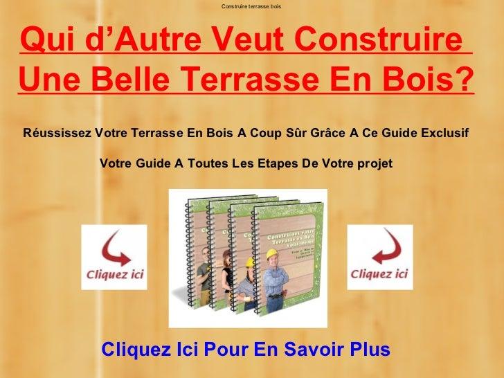 Construire terrasse boisQui d'Autre Veut ConstruireUne Belle Terrasse En Bois?Réussissez Votre Terrasse En Bois A Coup Sûr...