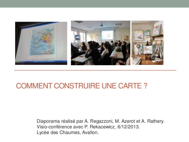 COMMENT CONSTRUIRE UNE CARTE ?  Diaporama réalisé par A. Regazzoni, M. Azerot et A. Rathery. Visio-conférence avec P. Reka...